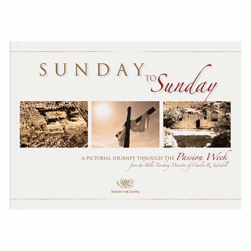 Sunday to Sunday: A Pictorial Journey Through the Passion Week –<em>by Charles R. Swindoll and Insight for Living</em>