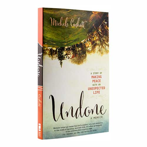 Undone: A Story of Making Peace with An Unexpected Life –<em>by Michele Cushatt</em>