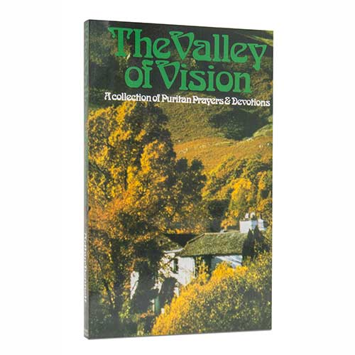 The Valley of Vision: A Collection of Puritan Prayers and Devotions –<em>by Arthur Bennett</em>