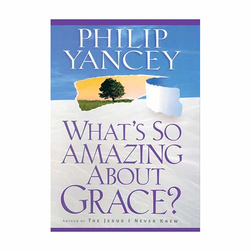 What's So Amazing About Grace? –<em>by Philip Yancey</em>