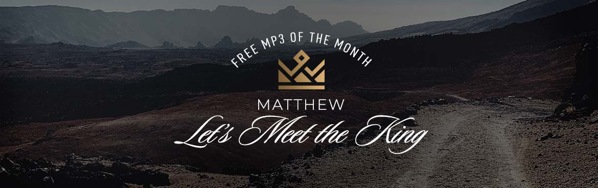 Free MP3 of the Month: Matthew: Let's Meet the King