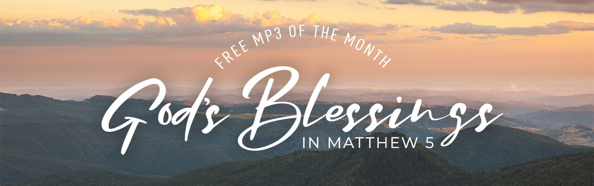 Free MP3 of the Month: God's Blessings in Matthew 5
