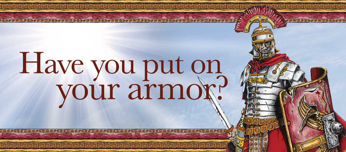 Have You Put On Your Armor?
