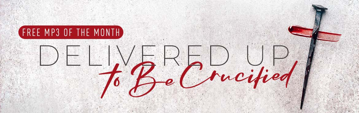 Free MP3 of the Month: Delivered Up to Be Crucified