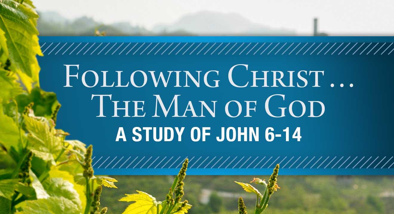 Following Christ . . . The Man of God