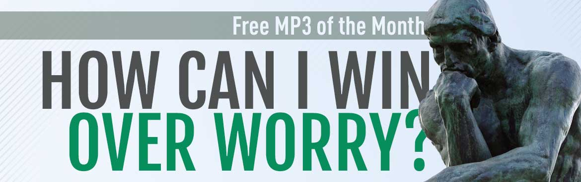 Free MP3 of the Month: How Can I Win Over Worry?